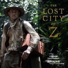 THE LOST CITY OF Z Arrives to Amazon PRIME Video TODAY!