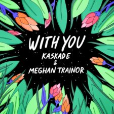 "KASKADE & MEGHAN TRAINOR ""WITH YOU"" LISTEN NOW"